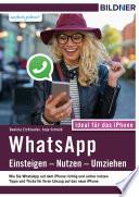 WhatsApp - Einsteigen, Nutzen, Umziehen - leicht gemacht!: Ideal für das iPhone