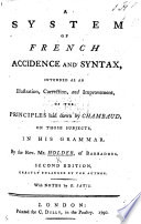 A System of French Accidence and Syntax  intended as an illustration  correction  and improvement of the principles laid down by Chambaud     in his grammar     Second edition     With notes by G  Satis