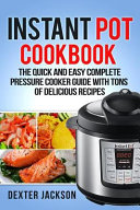 Instant Pot Cookbook and Beginner s Guide