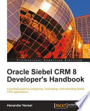 Oracle Siebel CRM 8 Developer s Handbook