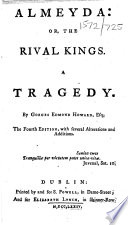 Almeyda Or The Rival Kings A Tragedy By Gorges Edmond Howard Esq The Fourth Edition With Several Alterations And Additions