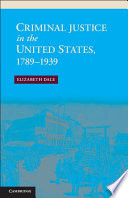 Criminal Justice in the United States  1789   1939