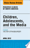 Children  Adolescents  and the Media  An Issue of Pediatric Clinics   E Book