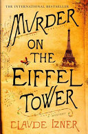Murder on the Eiffel Tower Glory Of The 1889 World Exposition But