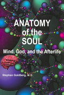 Anatomy Of The Soul : the soul: mind, god, and...