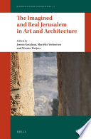 The Imagined and Real Jerusalem in Art and Architecture