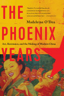 download ebook the phoenix years: art, resistance, and the making of modern china pdf epub