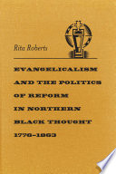 Evangelicalism and the Politics of Reform in Northern Black Thought  1776 1863
