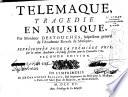 Télémaque, tragédie en musique par Monsieur Destouches...représentée pour la première fois par la même Académie (Royale de musique) le Jeudy sixième jour de Décembre 1714. Seconde édition (paroles de Pellegrin)