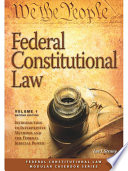 Federal Constitutional Law  Introduction to Interpretive Methods and Federal Judicial Power   Volume 1   2015