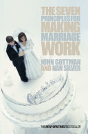 The Seven Principles For Making Marriage Work An Emotionally Intelligent Relationship And Keep