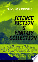 SCIENCE FICTION & FANTASY COLLECTION: At the Mountains of Madness, The Shadow Out of Time, Beyond the Wall of Sleep, The Silver Key, The Colour Out of Space, The Quest of Iranonäó_ Free download PDF and Read online