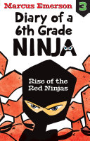 Rise of the Red Ninjas  Diary of a 6th Grade Ninja Book 3