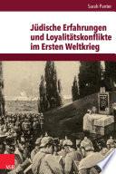Jüdische Erfahrungen und Loyalitätskonflikte im Ersten Weltkrieg
