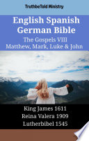 English Spanish German Bible The Gospels Viii Matthew Mark Luke John