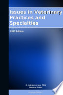 Issues In Veterinary Practices And Specialties 2011 Edition