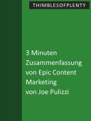 3 Minuten Zusammenfassung von Epic Content Marketing von Joe Pulizzi
