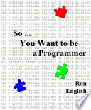 So   You Want to be a Programmer