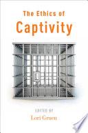 The Ethics of Captivity