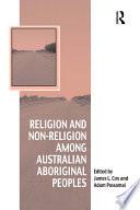 Religion and Non Religion among Australian Aboriginal Peoples