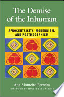 The demise of the inhuman : afrocentricity, modernism, and postmodernism /