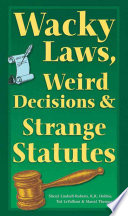 Wacky Laws, Weird Decisions, & Strange Statutes : wacky! but since there isn't, why not...
