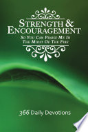 Strength   Encouragement  So You Can Praise Me in the Midst of the Fire 366 Daily Devotions