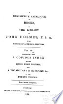 A descriptive catalogue of books  in the library of John Holmes  F S A