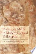 Prehistoric Myths in Modern Political Philosophy