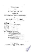 Conjectures And Researches Concerning The Love, Madness, And Imprisonment Of Torquato Tasso By Richard Henry Wilde : ...