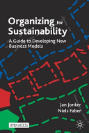 Organizing for Sustainability: A Guide to Developing New Business Models