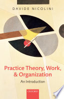 Practice Theory  Work  and Organization