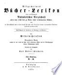Allgemeines Bücher-Lexikon oder vollständiges alphabetisches Verzeichnis aller ... erschienenen Bücher, welche in Deutschland und in den durch Sprache und Literatur damit verwandten Ländern gedruckt worden sind