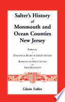 Salter   s History of Monmouth and Ocean Counties New Jersey  Embracing a Genealogical Record of Earliest Settlers in Monmouth and Ocean Counties and Their Descendants
