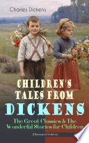 Children s Tales from Dickens     The Great Classics   The Wonderful Stories for Children  Illustrated Edition