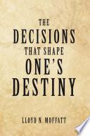 The Decisions that Shape One s Destiny