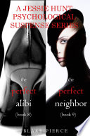 Jessie Hunt Psychological Suspense Bundle The Perfect Alibi 8 And The Perfect Neighbor 9