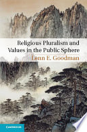 Religious pluralism and values in the public sphere / Lenn E. Goodman, Vanderbilt University.