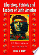 Liberators  Patriots and Leaders of Latin America