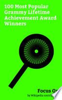 Focus On: 100 Most Popular Grammy Lifetime Achievement Award Winners