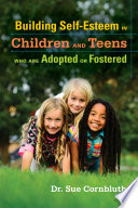 Building Self Esteem in Children and Teens Who Are Adopted or Fostered Book PDF