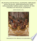 Principles of Political Economy  Abridged with Critical  Bibliographical and Explanatory Notes and a Sketch of the History of Political Economy