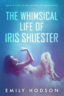 The Whimsical Life Of Iris Shuester