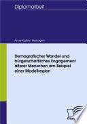 Demografischer Wandel und b  rgerschaftliches Engagement   lterer Menschen am Beispiel einer Modellregion