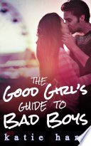 A Good Girl   s Guide To Bad Boys