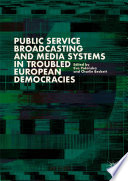 Public Service Broadcasting and Media Systems in Troubled European Democracies