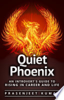 Quiet Phoenix  An Introvert s Guide to Rising in Career   Life