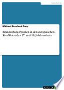 Brandenburg-Preußen in Den Europäischen Konflikten Des 17 und 18 Jahrhunderts