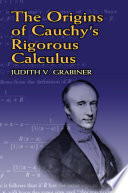 The Origins of Cauchy s Rigorous Calculus