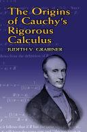 The Origins of Cauchy's Rigorous Calculus